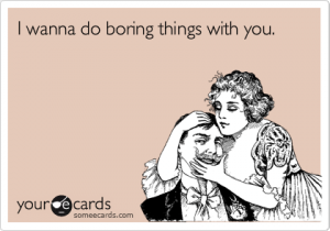 i wanna do boring things with you